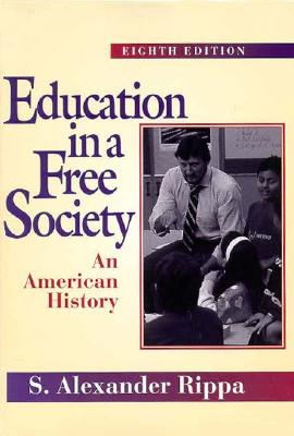 Education in a Free Society: An American History - Rippa, S Alexander