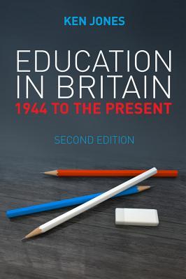 Education in Britain: 1944 to the Present - Jones, Ken