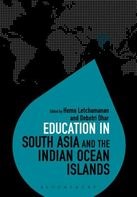 Education in South Asia and the Indian Ocean Islands - Letchamanan, Hema (Editor), and Brock, Colin (Editor), and Dhar, Debotri (Editor)