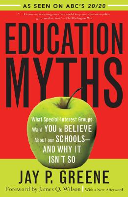 Education Myths: What Special Interest Groups Want You to Believe about Our Schools--And Why It Isn't So - Greene, Jay P
