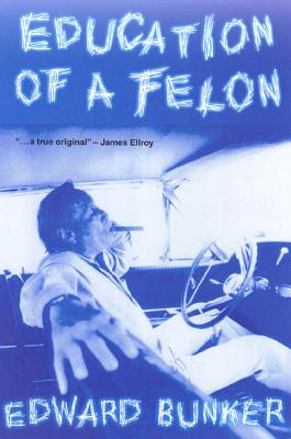 Education of a Felon: A Memoir - Bunker, Edward