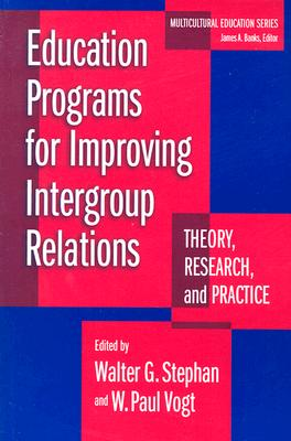 Education Programs for Improving Intergroup Relations: Theory, Research, and Practice - Stephan, Walter G (Editor), and Vogt, W Paul, Dr. (Editor)