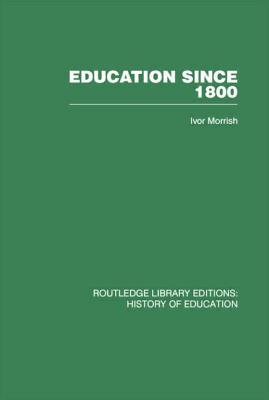 Education Since 1800 - Morrish, Ivor