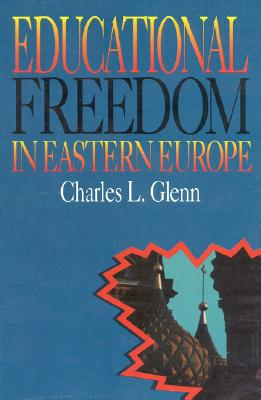 Educational Freedom in Eastern Europe - Glenn, Charles L