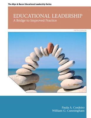 Educational Leadership: A Bridge to Improved Practice - Cunningham, William G., and Cordeiro, Paula A.