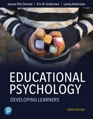 Educational Psychology: Developing Learners - Ormrod, Jeanne Ellis, and Anderman, Eric M., and Anderman, Lynley H.