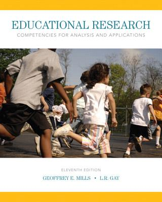Educational Research: Competencies for Analysis and Applications, Enhanced Pearson Etext with Loose-Leaf Version -- Access Card Package - Mills, Geoffrey E, and Gay, L R