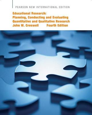Educational Research: Pearson New International Edition: Planning, Conducting, and Evaluating Quantitative and Qualitative Research - Creswell, John W.