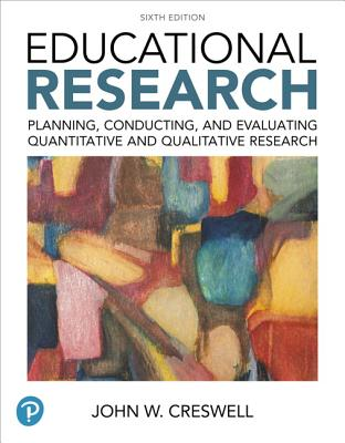 Educational Research: Planning, Conducting, and Evaluating Quantitative and Qualitative Research Plus Mylab Education with Enhanced Pearson Etext -- Access Card Package - Creswell, John W, Dr., and Guetterman, Timothy C