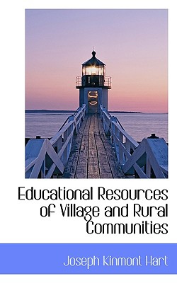 Educational Resources of Village and Rural Communities - Hart, Joseph Kinmont
