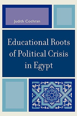 Educational Roots of Political Crisis in Egypt - Cochran, Judith