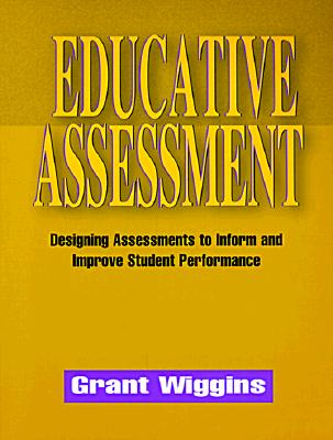 Educative Assessment: Designing Assessments to Inform and Improve Student Performance - Wiggins, Grant, Edd