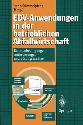Edv-Anwendungen in Der Betrieblichen Abfallwirtschaft: Rahmenbedingungen, Anforderungen Und Losungsansatze - Schimmelpfeng, Lutz (Editor)