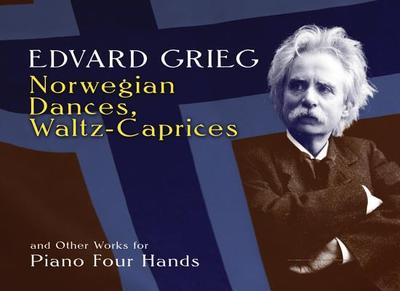 Edvard Grieg: Norwegian Dances, Waltz-Caprices And Other Works For Piano Four Hands - Grieg, Edvard