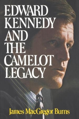 Edward Kennedy and the Camelot Legacy - Burns, James MacGregor