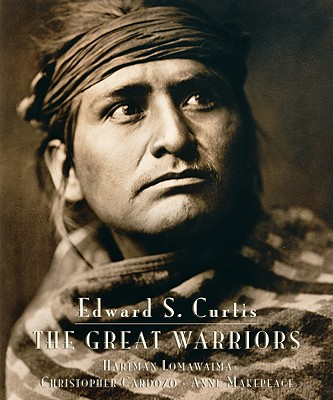 Edward S. Curtis: The Great Warriors - Curtis, Edward Sheriff, and Cardozo, Christopher