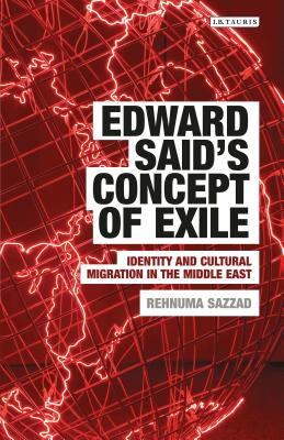 Edward Said's Concept of Exile: Identity and Cultural Migration in the Middle East - Sazzad, Rehnuma