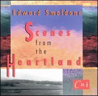 Edward Smaldone: Scenes from the Heartland - Allen Blustine (clarinet); Curtis Macomber (violin); Donald Pirone (piano); Michael Boriskin (piano); Speculum Musicae;...