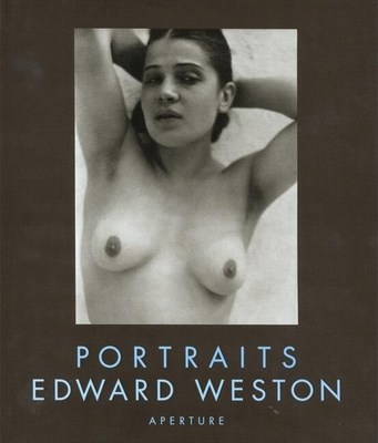 Edward Weston: Portraits - Weston, Edward (Photographer), and Morgan, Susan (Text by), and Weston, Cole (Text by)
