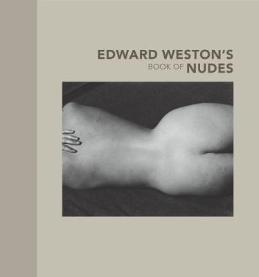 Edward Weston's Book of Nudes - Weston, Edward