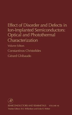 Effect of Disorder and Defects in Ion-Implanted Semiconductors: Optical and Photothermal Characterization - Willardson, R K (Editor)