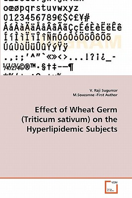 Effect of Wheat Germ (Triticum Sativum) on the Hyperlipidemic Subjects - Sugumar, V Raji, and -First Author, M Souzanne