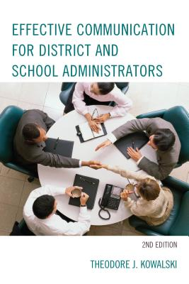 Effective Communication for District and School Administrators - Kowalski, Theodore J, Dr.