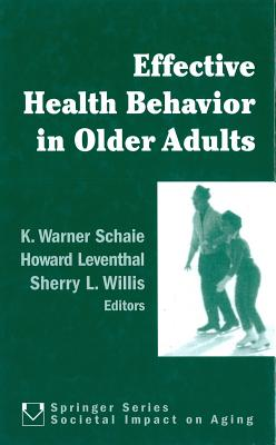 Effective Health Behavior in Older Adults - Schaie, K Warner Phd, and Leventhal, Howard, and Willis, Sherry L