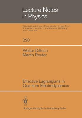Effective Lagrangians in Quantum Electrodynamics - Dittrich, W, and Reuter, M