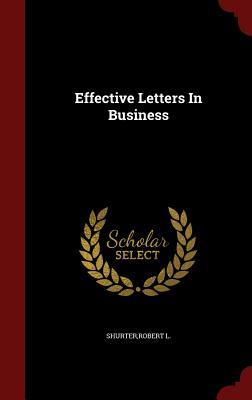 Effective Letters in Business - Shurter, Robert L