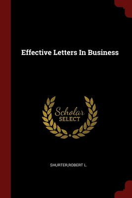 Effective Letters in Business - Shurter, Robert L