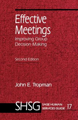 Effective Meetings: Improving Group Decision Making - Tropman, John E