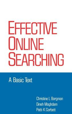 Effective Online Searching: A Basic Text - Borgman, Christine L., and Moghdam, Dineh, and Corbett, Patti K.