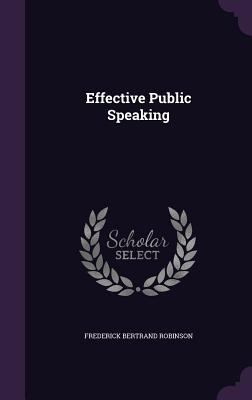 Effective Public Speaking - Robinson, Frederick Bertrand