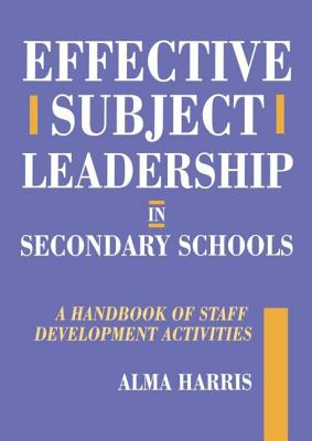 Effective Subject Leadership in Secondary Schools: A Handbook of Staff Development Activities - Harris, Alma, and Harris, McHenry