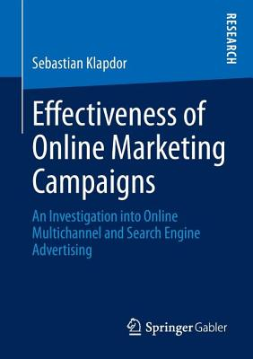 Effectiveness of Online Marketing Campaigns: An Investigation Into Online Multichannel and Search Engine Advertising - Klapdor, Sebastian