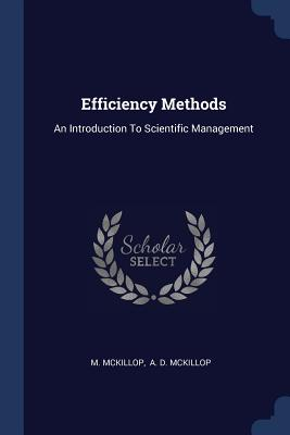 Efficiency Methods: An Introduction to Scientific Management - McKillop, M, and A D McKillop (Creator)