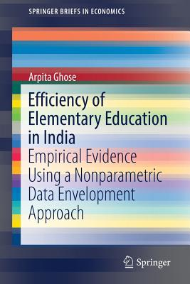 Efficiency of Elementary Education in India: Empirical Evidence Using a Nonparametric Data Envelopment Approach - Ghose, Arpita