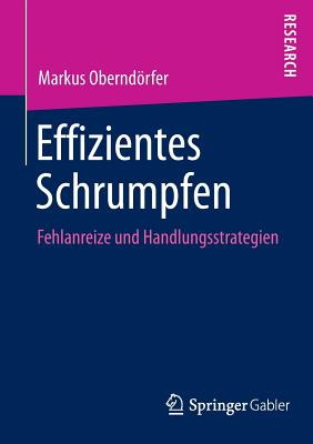 Effizientes Schrumpfen: Fehlanreize Und Handlungsstrategien - Oberndorfer, Markus