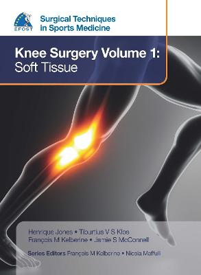 EFOST Surgical Techniques in Sports Medicine - Knee Surgery Vol.1: Soft Tissue - Jones, Henrique (Editor), and Klos, Tiburtius V. S. (Editor), and Kelberline, Francois (Editor)