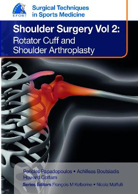 EFOST Surgical Techniques in Sports Medicine - Shoulder Surgery, Volume 2: Rotator Cuff and Shoulder Arthroplasty - Papadopoulos, Pericles, and Boutsiadis, Achilleas, and Cottam, Howard