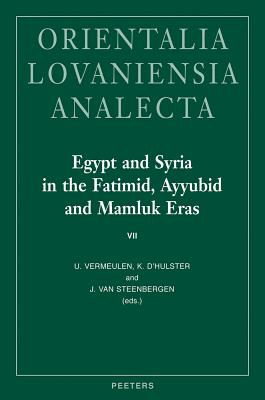 Egypt and Syria in the Fatimid, Ayyubid and Mamluk Eras VII: Proceedings of the 16th, 17th and 18th International Colloquium Organized at Ghent University in May 2007, 2008 and 2009 - D'Hulster, K (Editor), and Van Steenbergen, J (Editor), and Vermeulen, U (Editor)