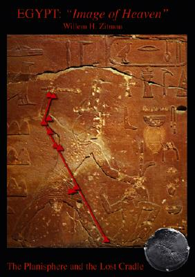 """Egypt: """"Image of Heaven"""": The Planisphere and the Lost Cradle - Zitman, Willem H"""