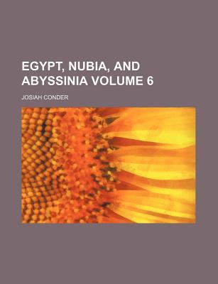 Egypt, Nubia, and Abyssinia Volume 6 - Conder, Josiah, Professor
