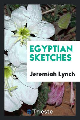 Egyptian Sketches - Lynch, Jeremiah
