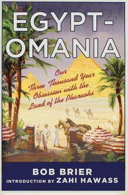 Egyptomania: Our Three Thousand Year Obsession with the Land of the Pharaohs: Our Three Thousand Year Obsession with the Land of the Pharaohs - Brier, Bob, and Hawass, Zahi A (Introduction by)