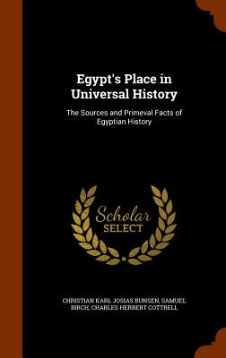 Egypt's Place in Universal History: The Sources and Primeval Facts of Egyptian History - Bunsen, Christian Karl Josias