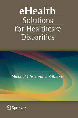 eHealth Solutions for Healthcare Disparities - Gibbons, Michael Christopher (Editor)