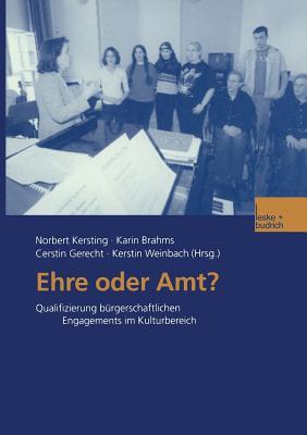 Ehre Oder Amt?: Qualifizierung B?rgerschaftlichen Engagements Im Kulturbereich - Kersting, Norbert (Editor), and Brahms, Karin (Editor), and Gerecht, Cerstin (Editor)