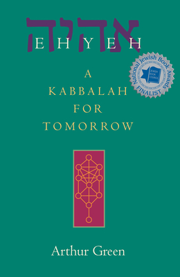 Ehyeh: A Kabbalah for Tomorrow - Green, Arthur